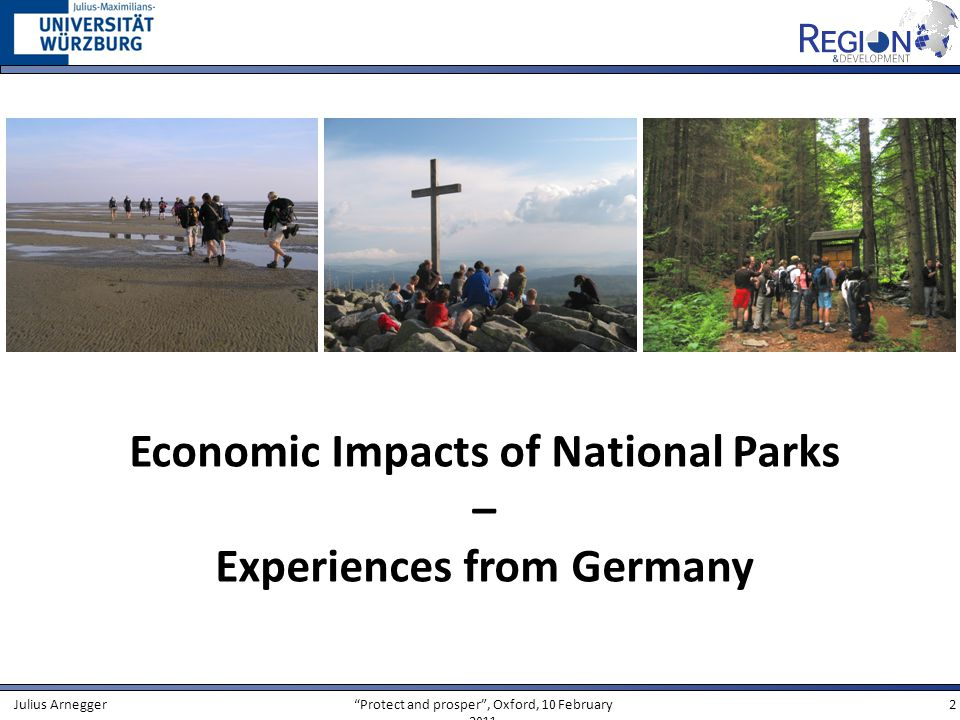 Protect and prosper, Oxford, 10 February 2011 3Julius Arnegger Agenda 1.National Parks as tourist attractions 2.Research design and methodology 3.Results from six national parks in Germany 4.Conclusions
