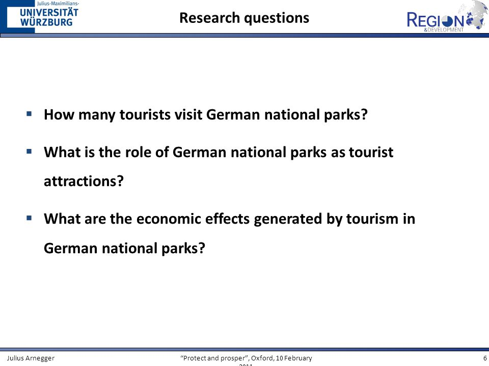 Protect and prosper, Oxford, 10 February 2011 6Julius Arnegger Research questions How many tourists visit German national parks.