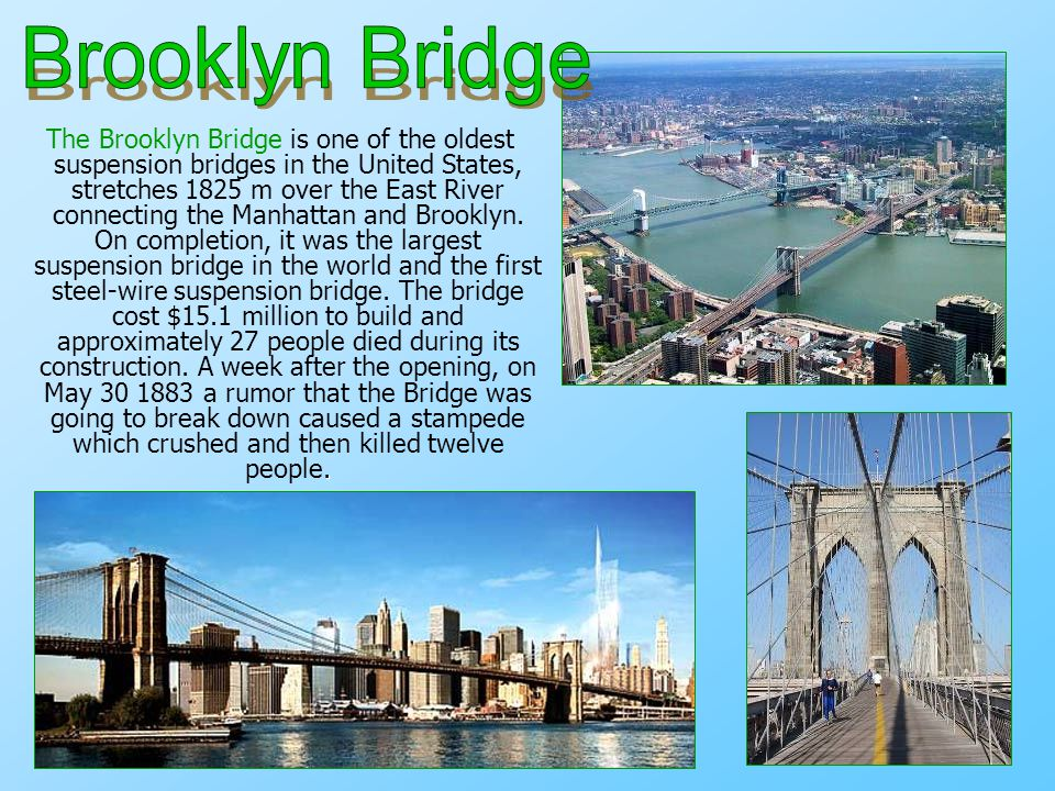. The Brooklyn Bridge is one of the oldest suspension bridges in the United States, stretches 1825 m over the East River connecting the Manhattan and