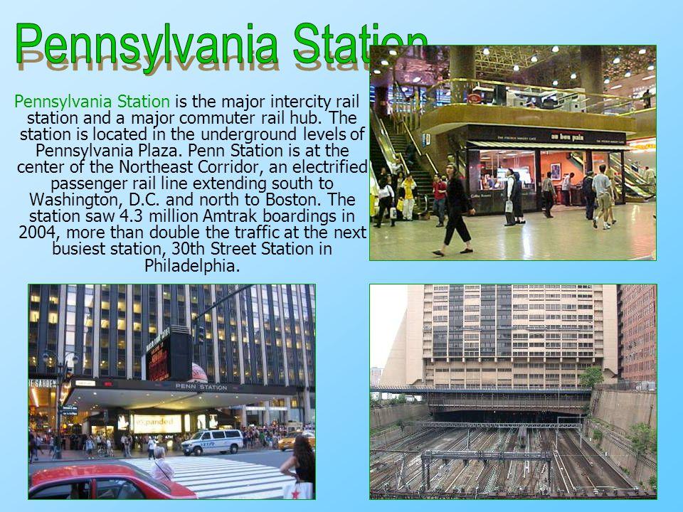Pennsylvania Station is the major intercity rail station and a major commuter rail hub.