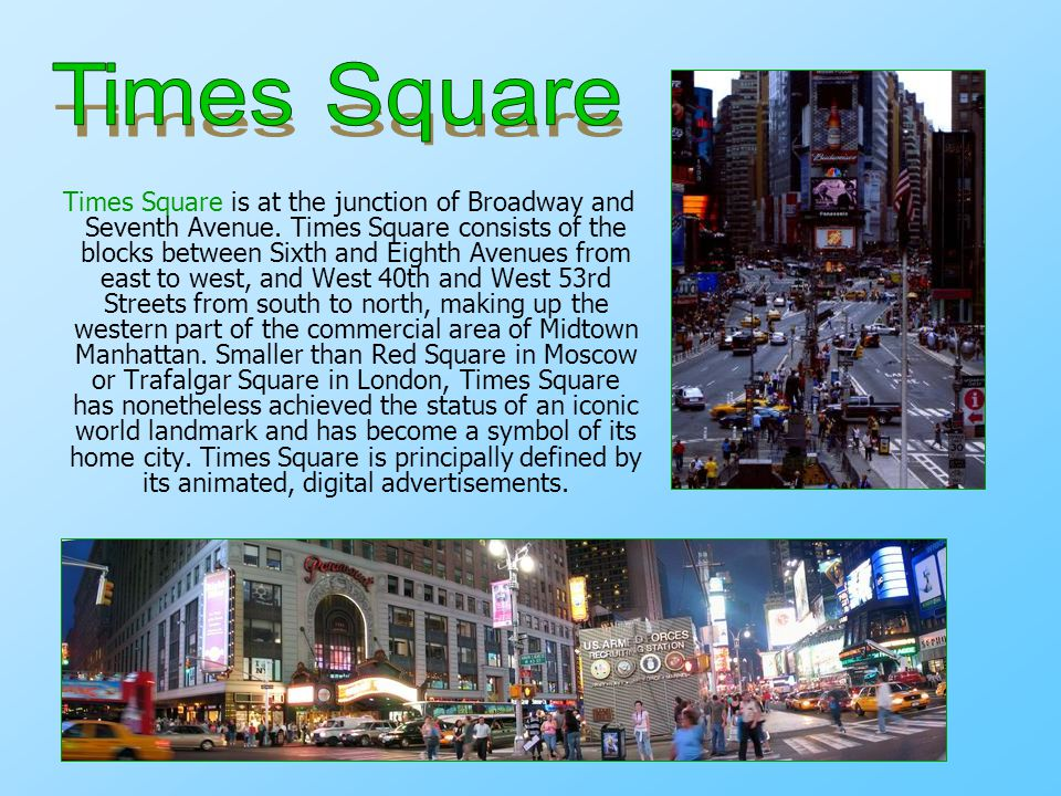 Times Square is at the junction of Broadway and Seventh Avenue.