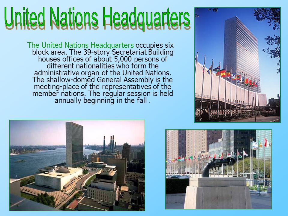 The United Nations Headquarters occupies six block area. The 39-story Secretariat Building houses offices of about 5,000 persons of different national