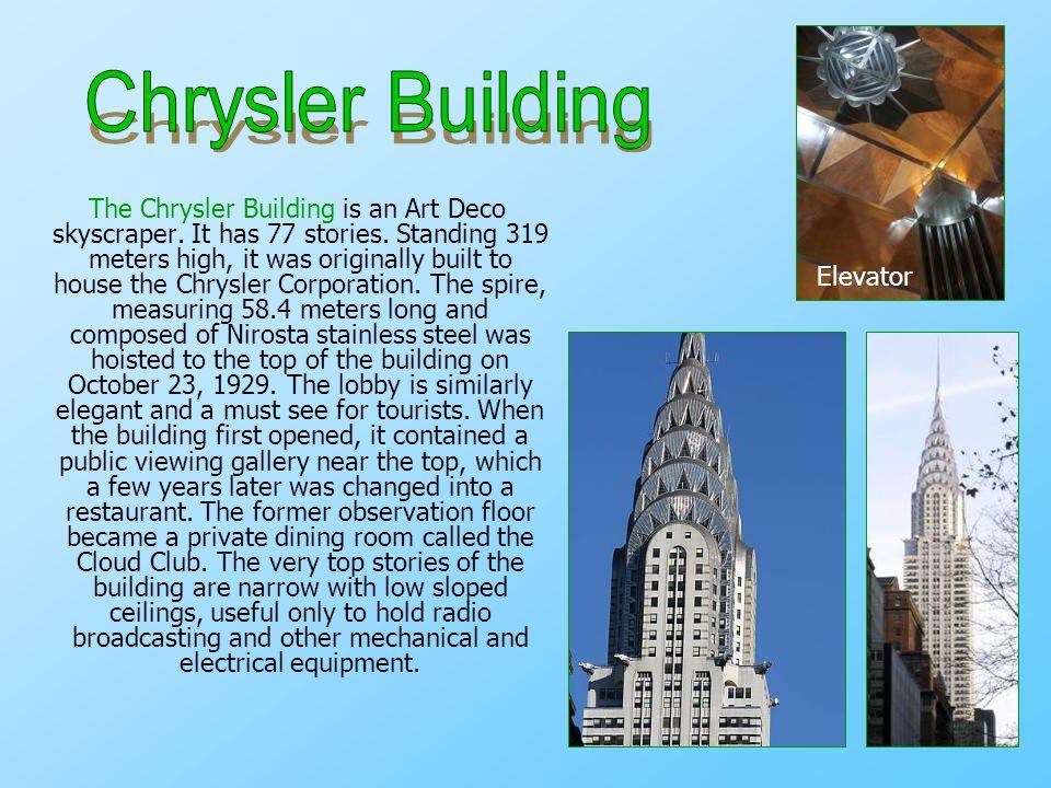 The Chrysler Building is an Art Deco skyscraper. It has 77 stories.