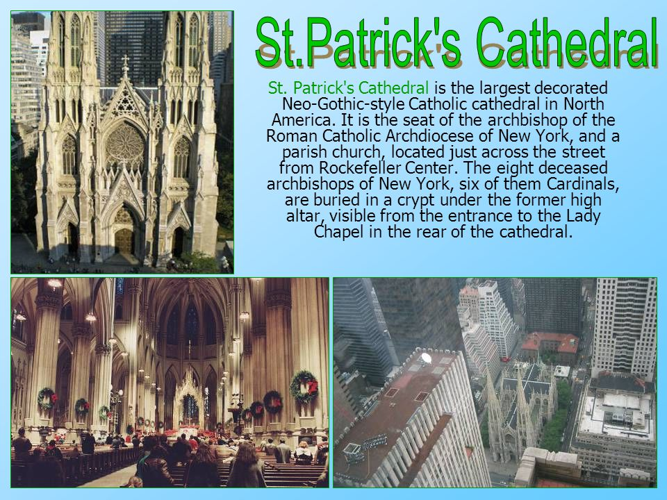 St. Patrick's Cathedral is the largest decorated Neo-Gothic-style Catholic cathedral in North America. It is the seat of the archbishop of the Roman C