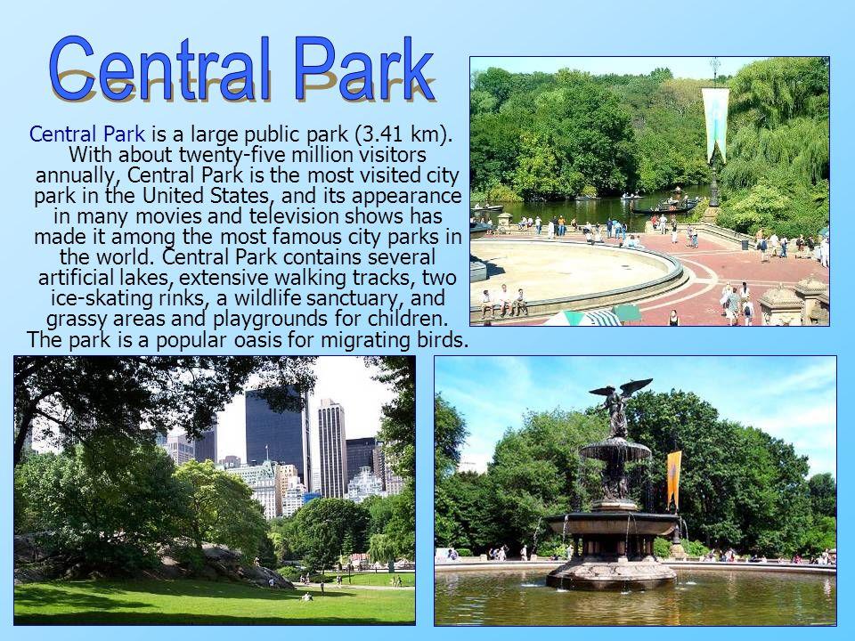 Central Park is a large public park (3.41 km).