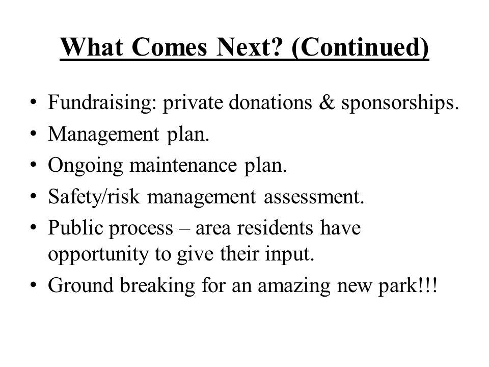 What Comes Next. (Continued) Fundraising: private donations & sponsorships.