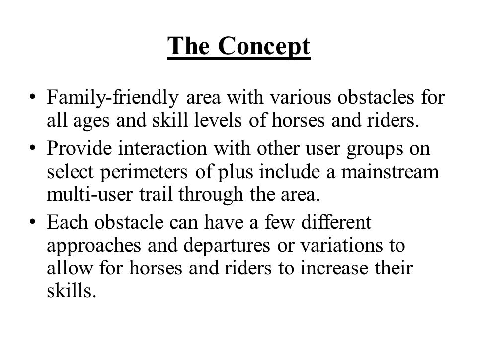 The Concept Family-friendly area with various obstacles for all ages and skill levels of horses and riders.