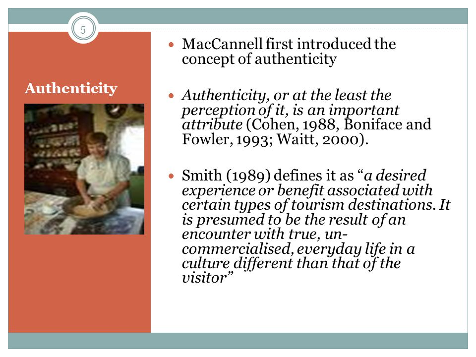 Authenticity Within Tourism Objective Authenticity Constructive Authenticity Existential authenticity 6
