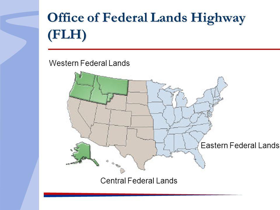 Office of Federal Lands Highway (FLH) Eastern Federal Lands Central Federal Lands Western Federal Lands