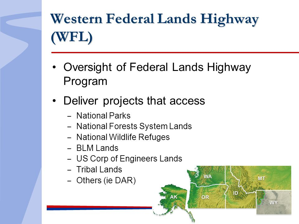 Western Federal Lands Highway (WFL) Oversight of Federal Lands Highway Program Deliver projects that access National Parks National Forests System Lan