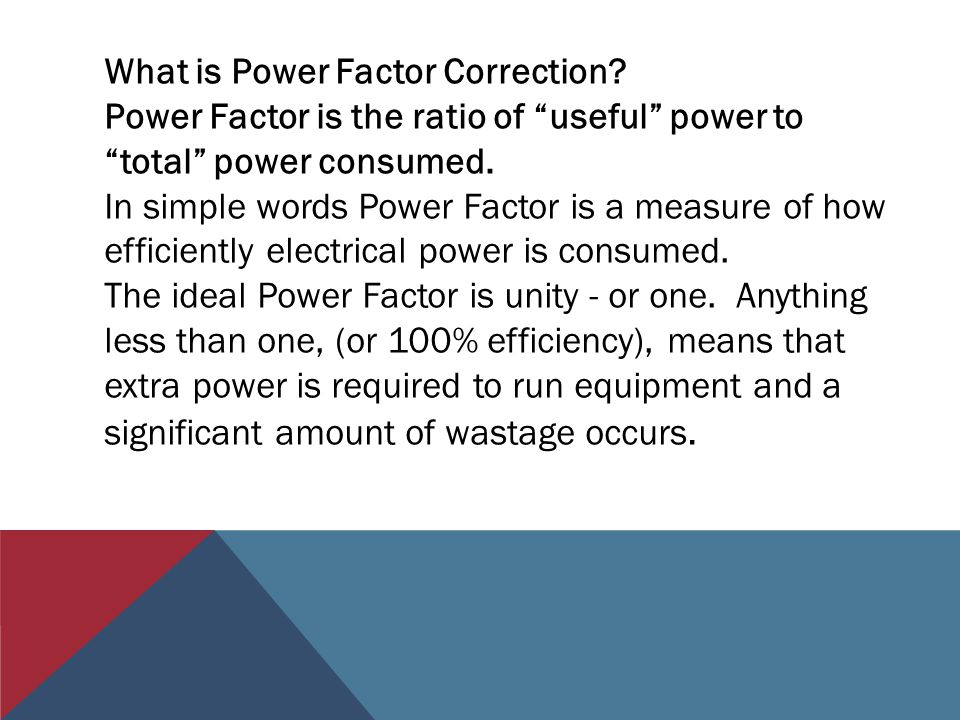 What is Power Factor Correction. Power Factor is the ratio of useful power to total power consumed.