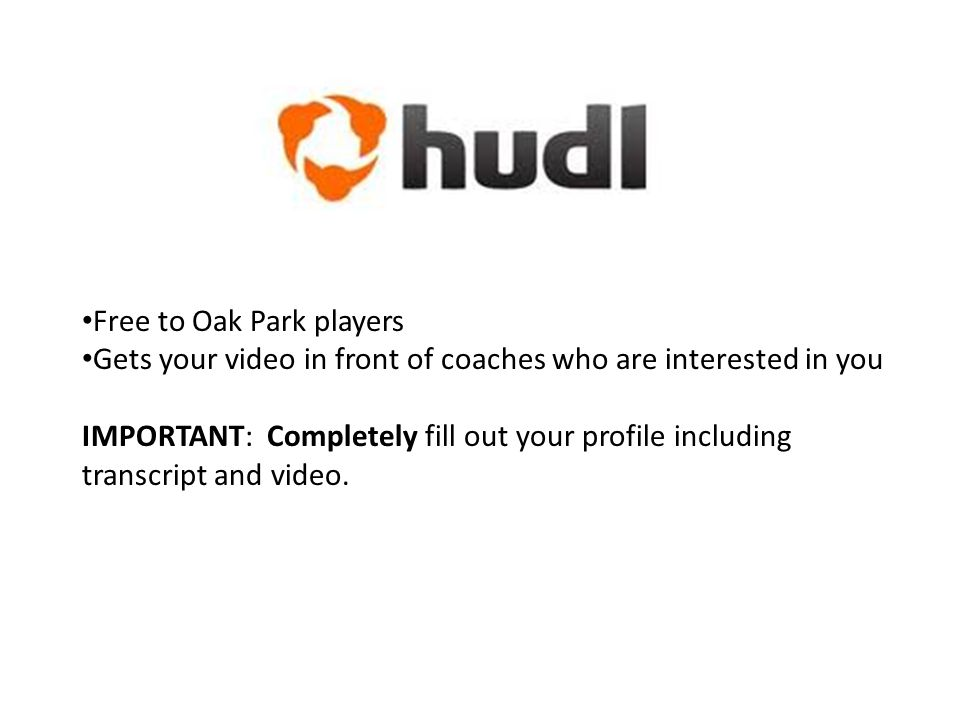 Free to Oak Park players Gets your video in front of coaches who are interested in you IMPORTANT: Completely fill out your profile including transcript and video.