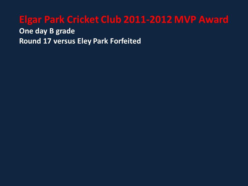 Elgar Park Cricket Club 2011-2012 MVP Award One day B grade Round 17 versus Eley Park Forfeited