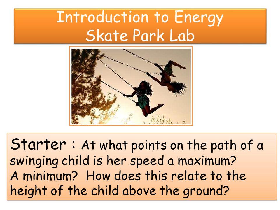 Practice/ Application Open the Energy Skate Park Basics at the phet site.