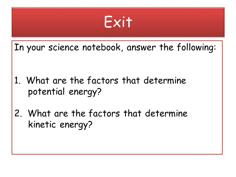 Exit In your science notebook, answer the following: 1.