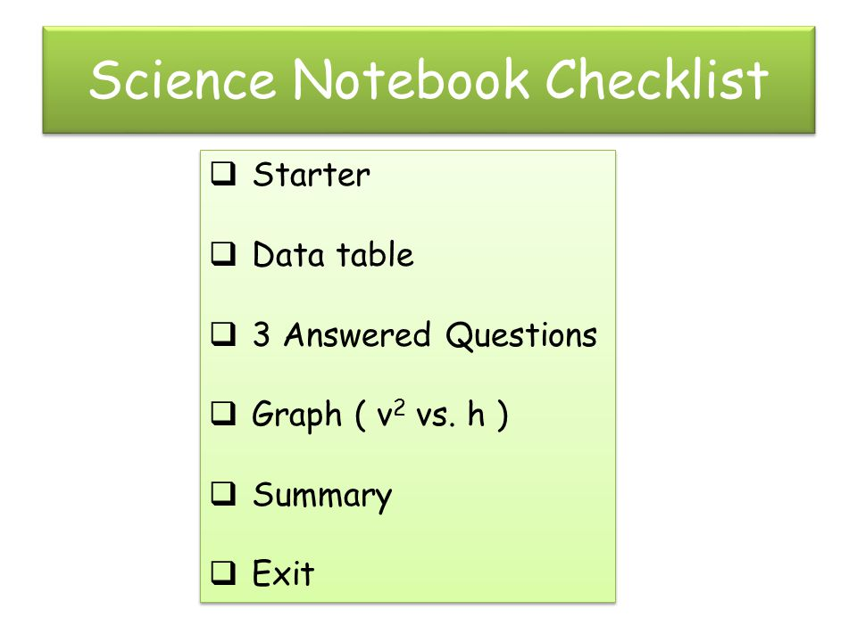 Science Notebook Checklist Starter Data table 3 Answered Questions Graph ( v 2 vs.