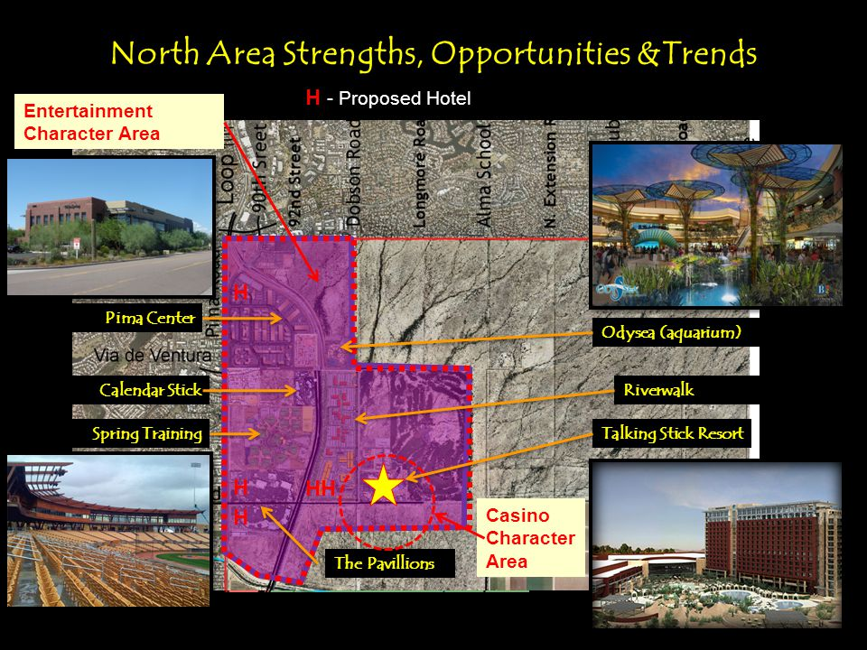 H Talking Stick Resort Via de Ventura Talking Stick Resort Riverwalk North Area Strengths, Opportunities &Trends Calendar Stick Spring Training Pima Center Indian Bend Odysea (aquarium) The Pavillions Casino Character Area Entertainment Character Area H HH H H H - Proposed Hotel