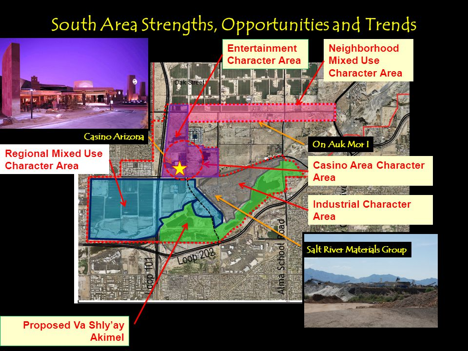 South Area Strengths, Opportunities and Trends Salt River Materials Group On Auk Mor I Casino Arizona Casino Area Character Area Neighborhood Mixed Use Character Area Proposed Va Shlyay Akimel Regional Mixed Use Character Area Industrial Character Area Entertainment Character Area