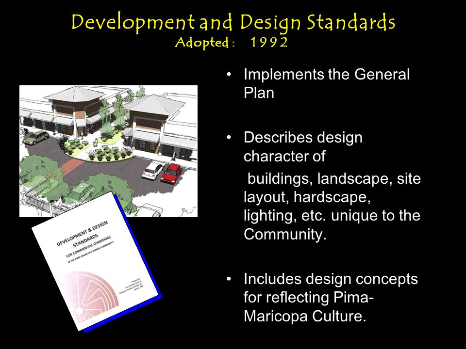 Development and Design Standards Adopted : 1992 Implements the General Plan Describes design character of buildings, landscape, site layout, hardscape, lighting, etc.