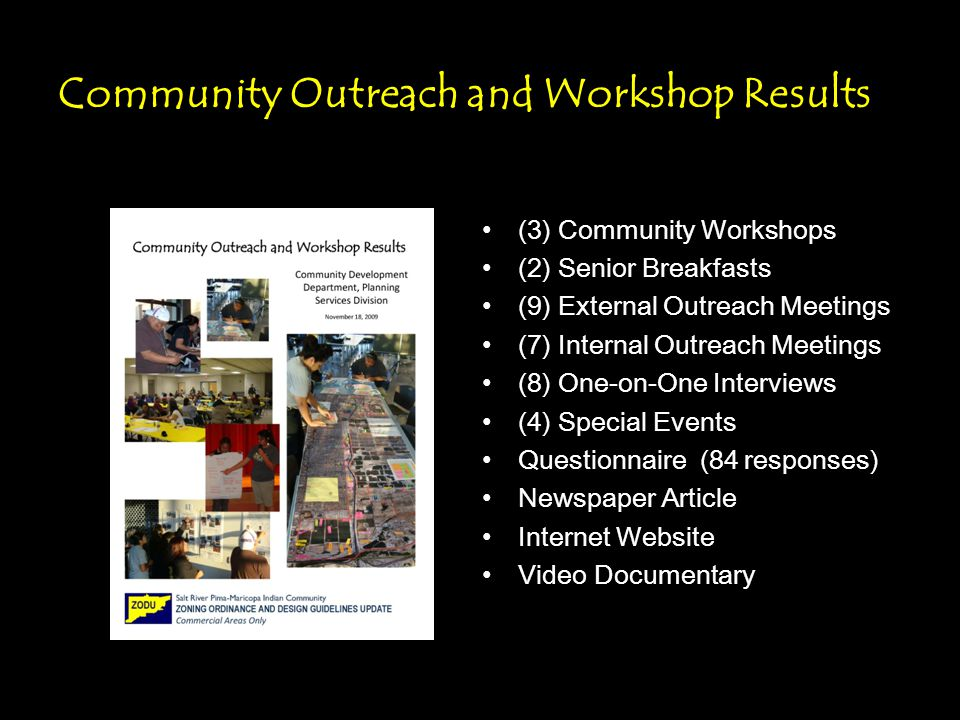 Community Outreach and Workshop Results (3) Community Workshops (2) Senior Breakfasts (9) External Outreach Meetings (7) Internal Outreach Meetings (8) One-on-One Interviews (4) Special Events Questionnaire (84 responses) Newspaper Article Internet Website Video Documentary
