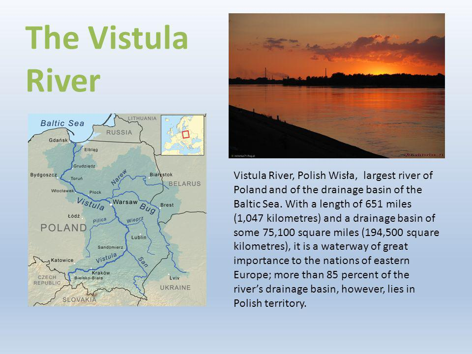 The Vistula River Vistula River, Polish Wisła, largest river of Poland and of the drainage basin of the Baltic Sea. With a length of 651 miles (1,047