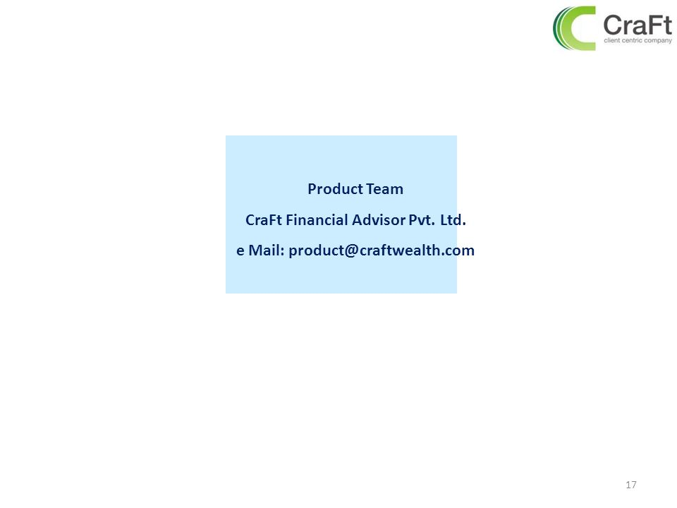 17 Product Team CraFt Financial Advisor Pvt. Ltd. e Mail: product@craftwealth.com