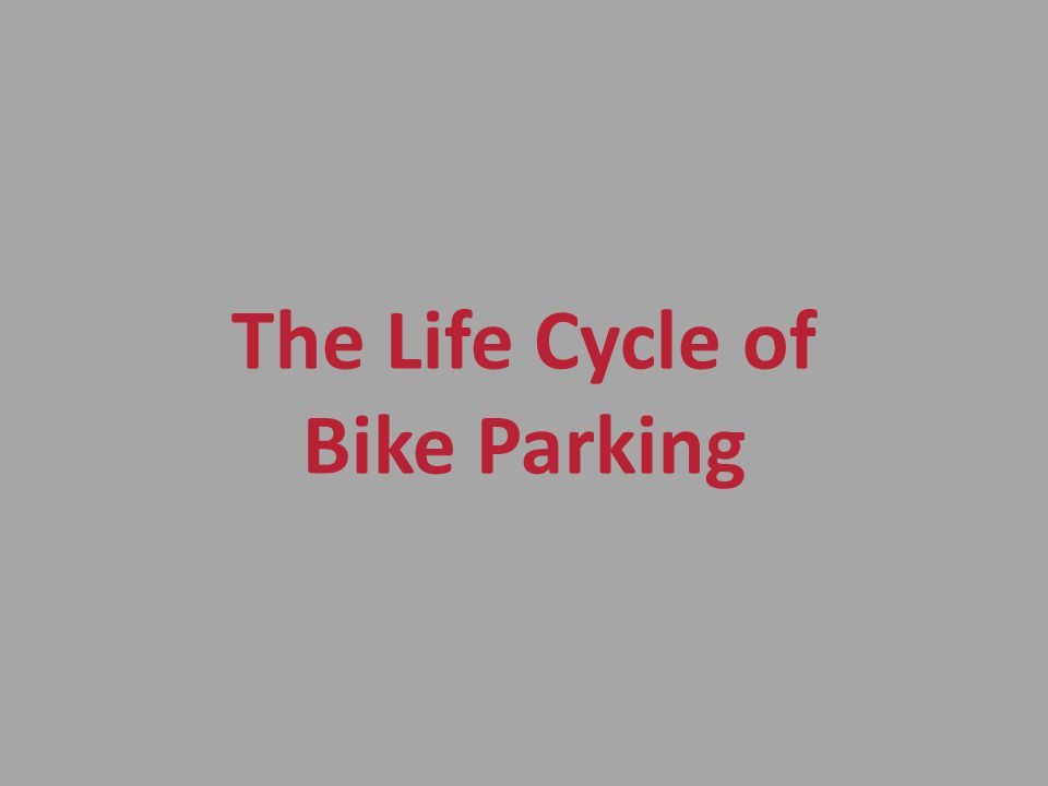 The Life Cycle of Bike Parking