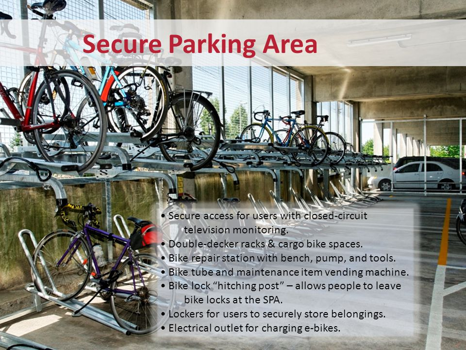 Secure Parking Area Secure access for users with closed-circuit television monitoring. Double-decker racks & cargo bike spaces. Bike repair station wi