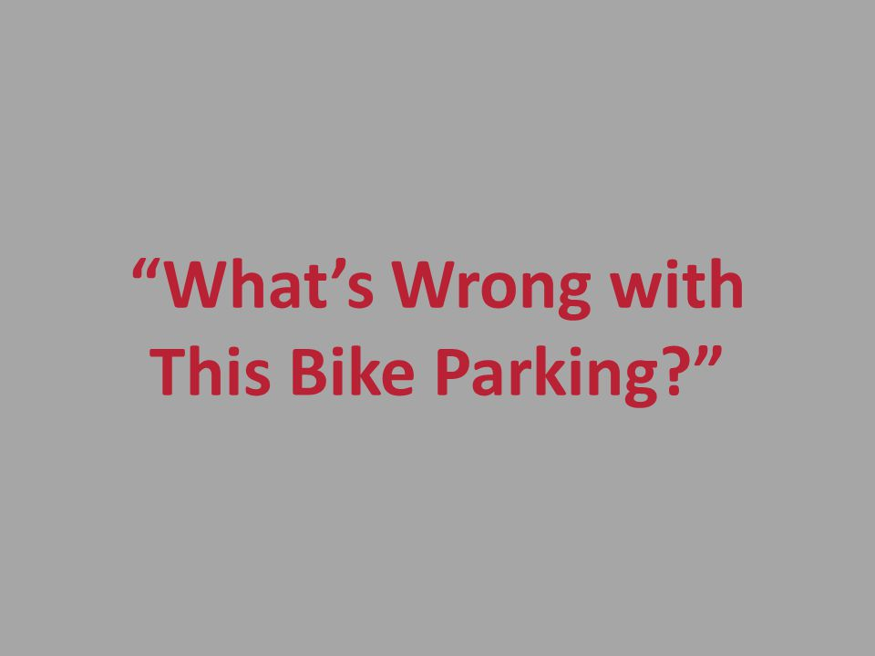 Whats Wrong with This Bike Parking?
