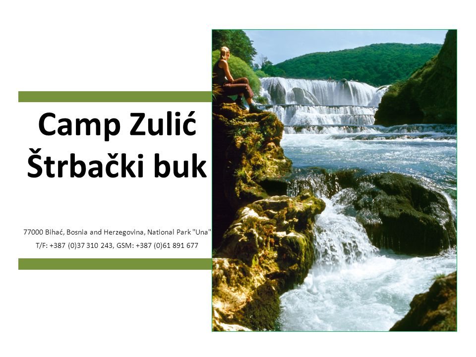 CAMP ZULIĆ ŠTRBAČKI BUK WATERFALL The Camp Zulić is situated within the National Park Una on the Una River bank.