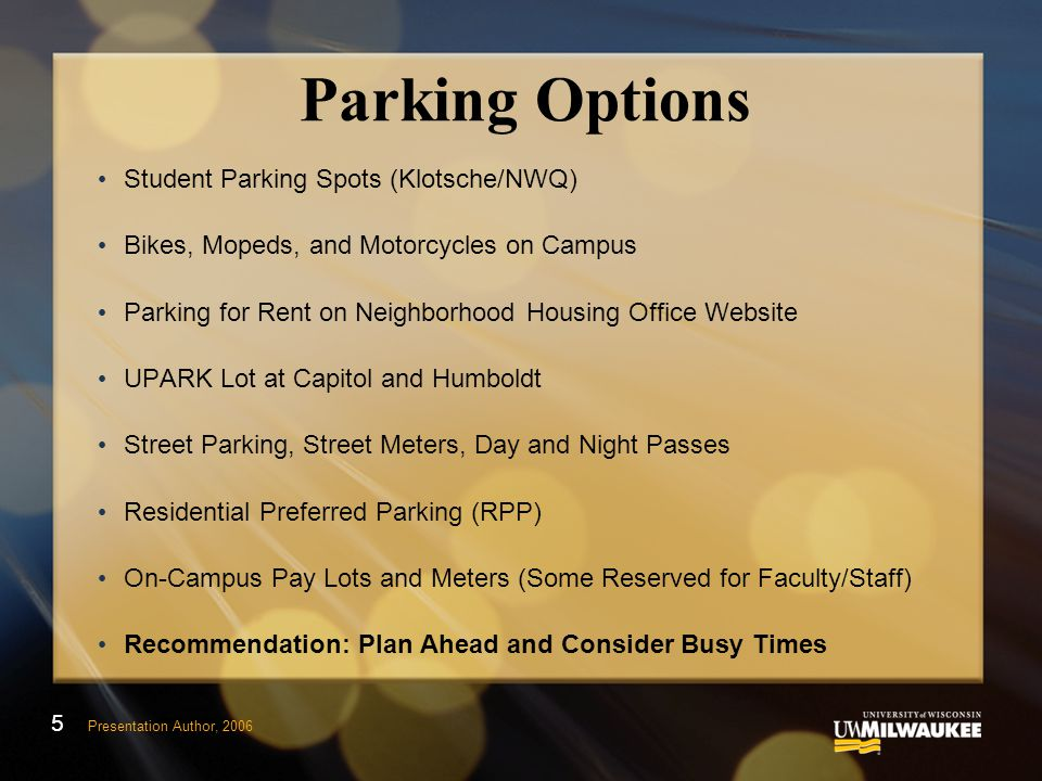 Parking Options Student Parking Spots (Klotsche/NWQ) Bikes, Mopeds, and Motorcycles on Campus Parking for Rent on Neighborhood Housing Office Website UPARK Lot at Capitol and Humboldt Street Parking, Street Meters, Day and Night Passes Residential Preferred Parking (RPP) On-Campus Pay Lots and Meters (Some Reserved for Faculty/Staff) Recommendation: Plan Ahead and Consider Busy Times 5 Presentation Author, 2006