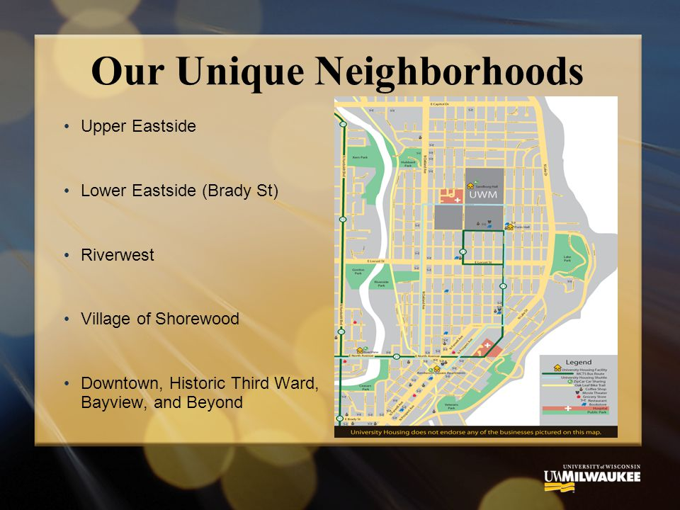 Our Unique Neighborhoods Upper Eastside Lower Eastside (Brady St) Riverwest Village of Shorewood Downtown, Historic Third Ward, Bayview, and Beyond