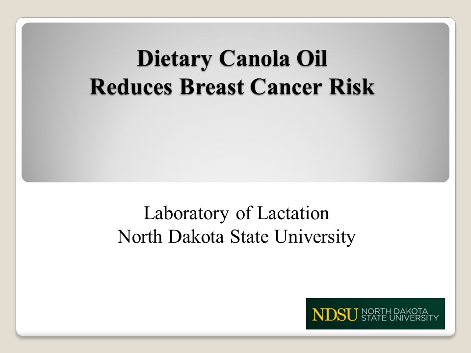 Dietary Canola Oil Reduces Breast Cancer Risk Laboratory of Lactation North Dakota State University