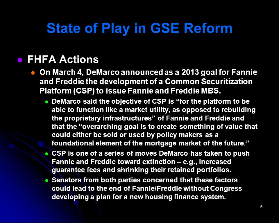 FHFA Actions On March 4, DeMarco announced as a 2013 goal for Fannie and Freddie the development of a Common Securitization Platform (CSP) to issue Fa