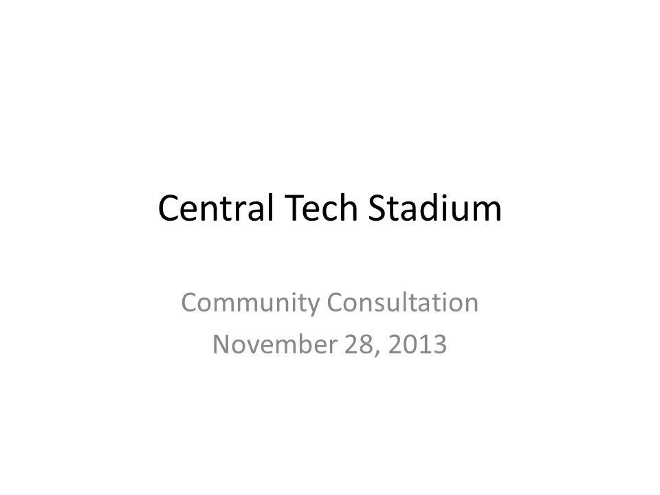 Central Tech Stadium Community Consultation November 28, 2013