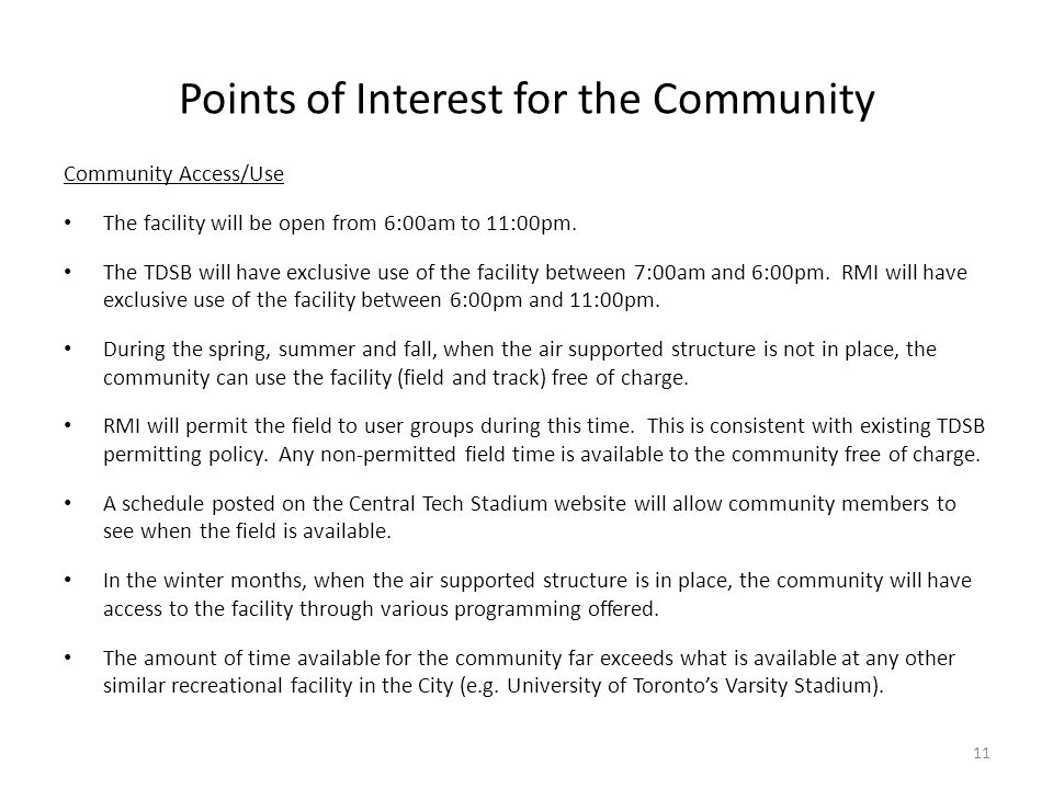 Points of Interest for the Community Community Access/Use The facility will be open from 6:00am to 11:00pm. The TDSB will have exclusive use of the fa