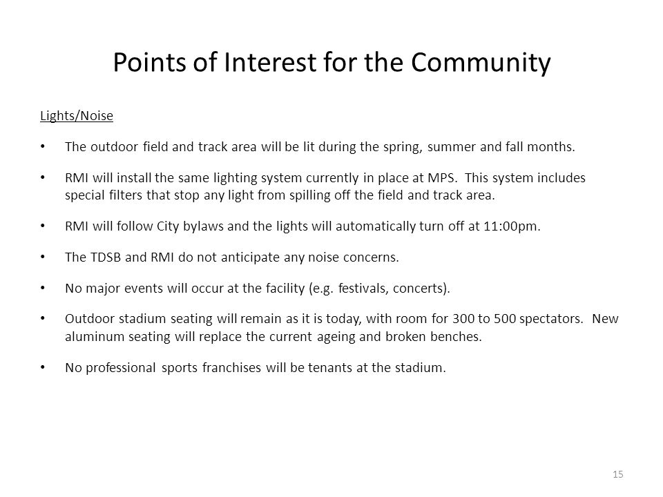 Points of Interest for the Community Lights/Noise The outdoor field and track area will be lit during the spring, summer and fall months. RMI will ins