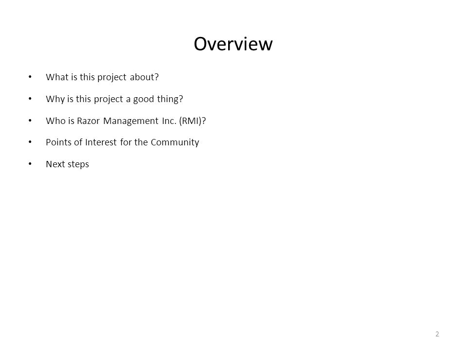 Overview What is this project about? Why is this project a good thing? Who is Razor Management Inc. (RMI)? Points of Interest for the Community Next s