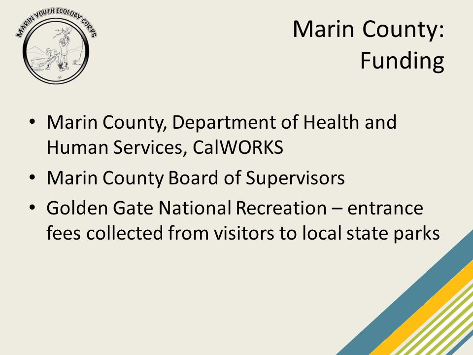 Marin County: Funding Marin County, Department of Health and Human Services, CalWORKS Marin County Board of Supervisors Golden Gate National Recreatio