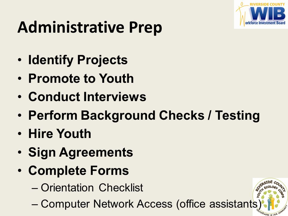 Administrative Prep Identify Projects Promote to Youth Conduct Interviews Perform Background Checks / Testing Hire Youth Sign Agreements Complete Form