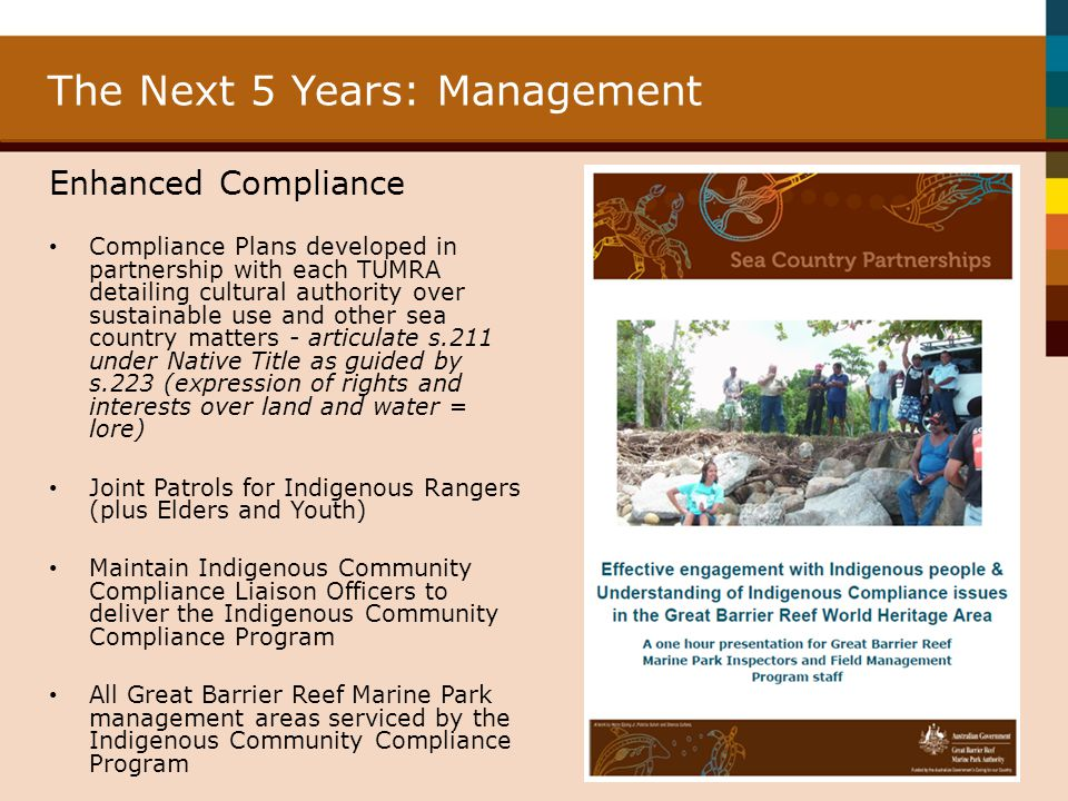 The Next 5 Years: Management Enhanced Compliance Compliance Plans developed in partnership with each TUMRA detailing cultural authority over sustainab