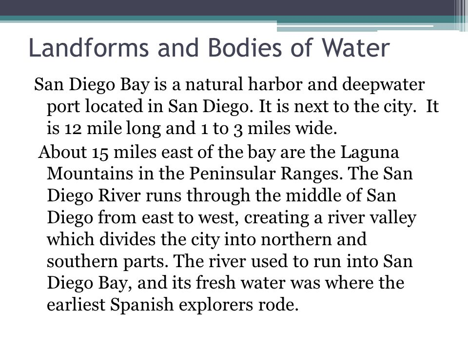 Landforms and Bodies of Water San Diego Bay is a natural harbor and deepwater port located in San Diego.