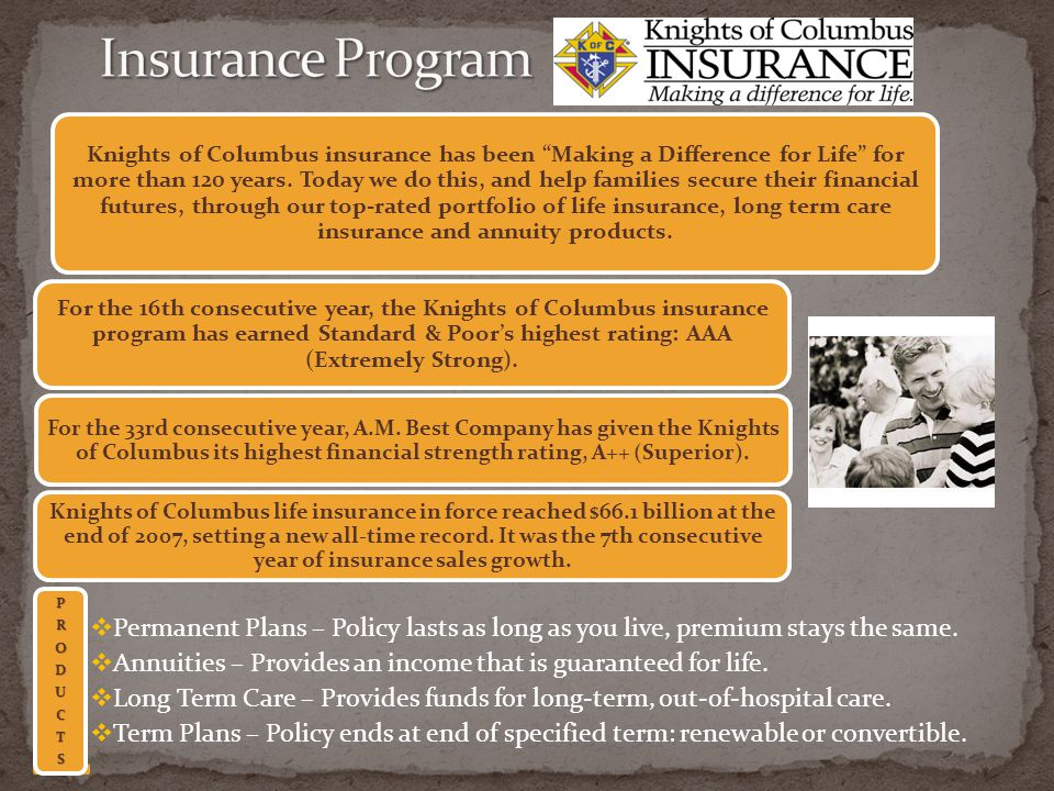 For the 16th consecutive year, the Knights of Columbus insurance program has earned Standard & Poors highest rating: AAA (Extremely Strong). For the 3