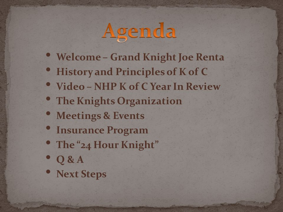 Welcome – Grand Knight Joe Renta History and Principles of K of C Video – NHP K of C Year In Review The Knights Organization Meetings & Events Insuran