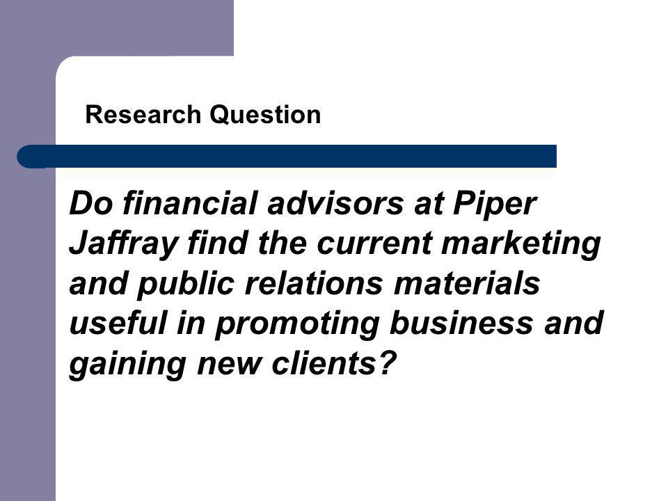 Do financial advisors at Piper Jaffray find the current marketing and public relations materials useful in promoting business and gaining new clients.