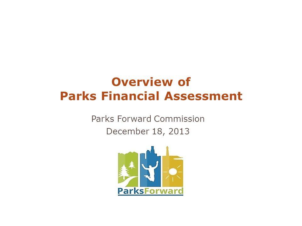 Parks Forward Commission December 18, 2013 Overview of Parks Financial Assessment