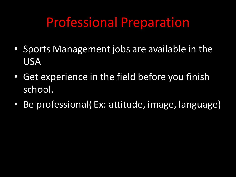 Professional Preparation Sports Management jobs are available in the USA Get experience in the field before you finish school.