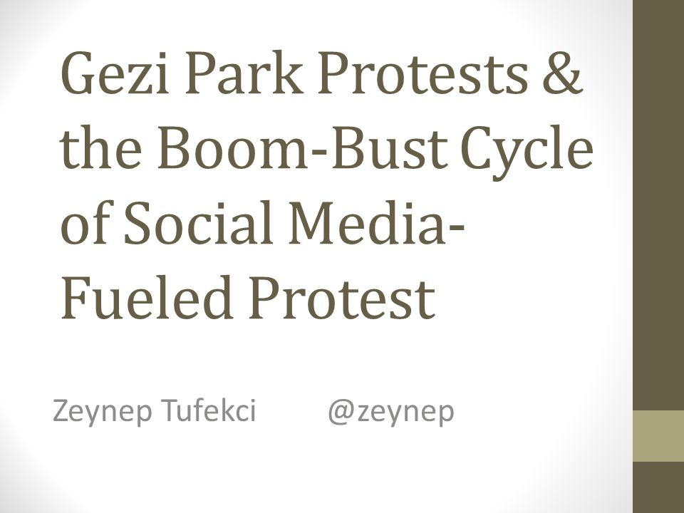 Gezi Park Protests & the Boom-Bust Cycle of Social Media- Fueled Protest Zeynep Tufekci@zeynep