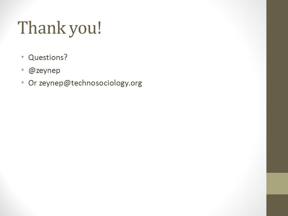 Thank you! Questions? @zeynep Or zeynep@technosociology.org