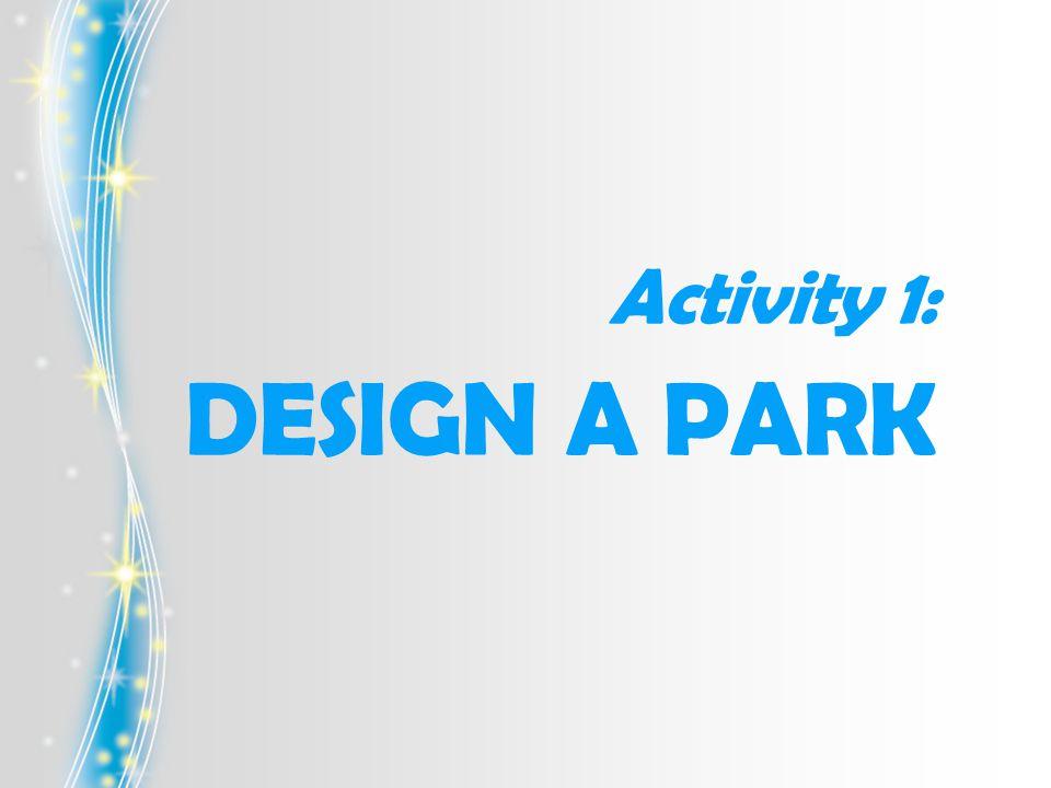 Activity 1: DESIGN A PARK